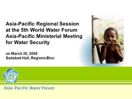 Asia-Pacific Regional Session at the 5th World Water Forum Asia-Pacific Ministerial Meeting for Water Security on March 20, 2009 Sadabad Hall, Regions.