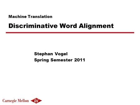 <strong>Machine</strong> <strong>Translation</strong> Discriminative Word Alignment Stephan Vogel Spring Semester 2011.