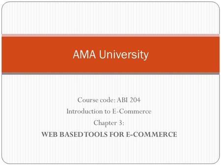 Course code: ABI 204 Introduction to E-Commerce Chapter 3: WEB BASED TOOLS FOR E-COMMERCE AMA University.