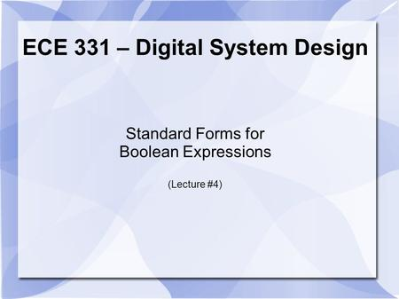 ECE 331 – Digital System Design Standard Forms for Boolean Expressions (Lecture #4)