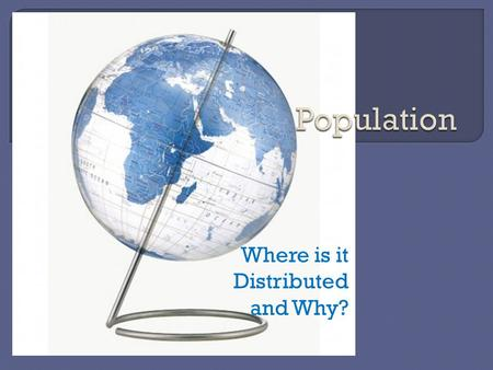 Where is it Distributed and Why?.  Ecumene: areas of permanent human settlement Temperate climate regions, land suitable for farming, concentrated around.