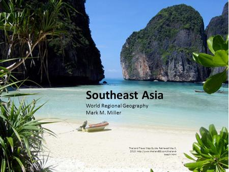 Southeast Asia World Regional Geography Mark M. Miller Thailand Travel Map Guide. Retrieved May 3, 2010:  beach.html.