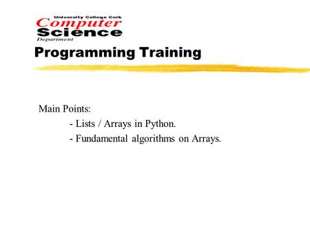 Programming Training Main Points: - Lists / Arrays in Python. - Fundamental algorithms on Arrays.