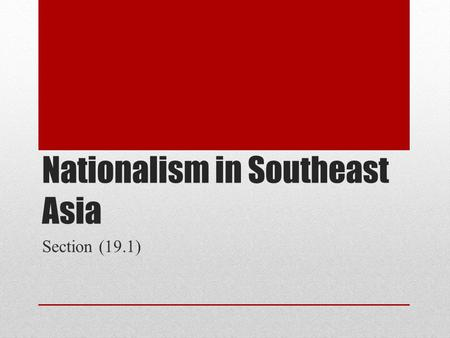 Nationalism in Southeast Asia Section (19.1). The Philippines US colony since Philippine- American War 4 July 1946 – US grants independence and a stipend.