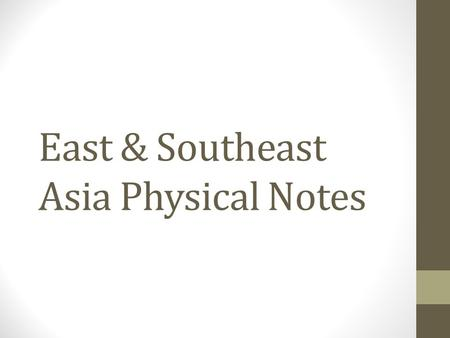 East & Southeast Asia Physical Notes. Climate & Vegetation Wide Range of Climates Subarctic (Mongolia) to Tropical Rainforest (Vietnam & Indonesia)