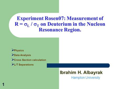 Experiment Rosen07: Measurement of R =  L /  T on Deuterium in the Nucleon Resonance Region. 1  Physics  Data Analysis  Cross Section calculation.