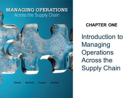 Introduction to Managing Operations Across the Supply Chain CHAPTER ONE.