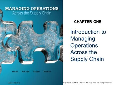 Introduction to Managing Operations Across the Supply Chain CHAPTER ONE McGraw-Hill/Irwin Copyright © 2011 by the McGraw-Hill Companies, Inc. All rights.