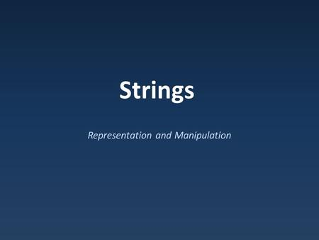 Strings Representation and Manipulation. Objects Objects : Code entities uniting data and behavior – Built from primitive data types.