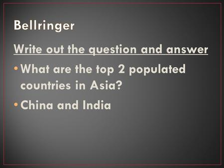 Write out the question and answer What are the top 2 populated countries in Asia? China and India.