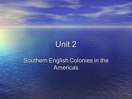 Unit 2 Southern English Colonies in the Americas.