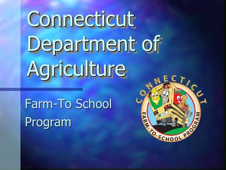 Connecticut Department of Agriculture Farm-To School Program.