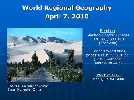 World Regional Geography April 7, 2010 Reading: Marston Chapter 8 pages 378-391, 393-410 (East Asia) Goode's World Atlas pages 189-1999, 201-213 (East,