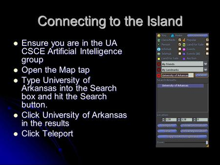 Connecting to the Island Ensure you are in the UA CSCE Artificial Intelligence group Ensure you are in the UA CSCE Artificial Intelligence group Open the.