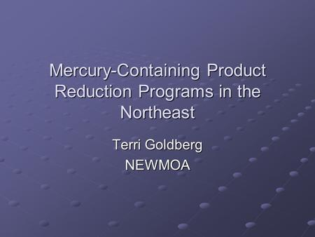 Mercury-Containing Product Reduction Programs in the Northeast Terri Goldberg NEWMOA.