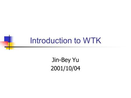 Introduction to WTK Jin-Bey Yu 2001/10/04. What is WTK Library With over 1000 functions written in C that enable you to rapidly develop virtual reality.