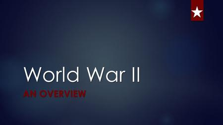 World War II AN OVERVIEW. Copy starred pages Don't copy gold type.  Essential Question:  How did WWII change America's status as a world power?  How.