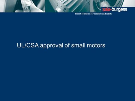 Smart solutions for comfort and safety UL/CSA approval of small motors.