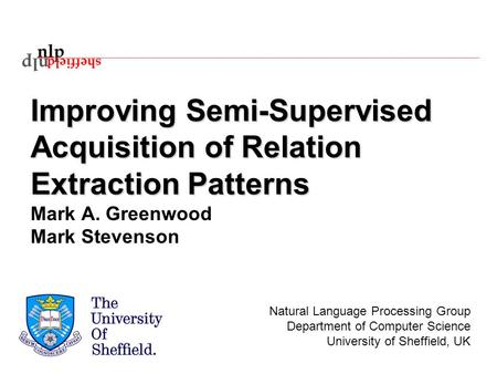Natural Language Processing Group Department of Computer Science University of Sheffield, UK Improving Semi-Supervised Acquisition of Relation Extraction.