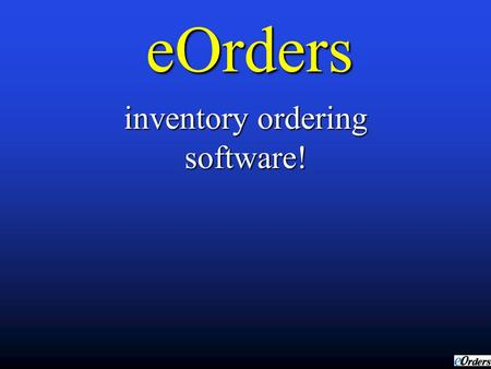 eOrders inventory ordering software! Introduction Use easy functions, letting you order products that you need automatically. Use easy functions, letting.