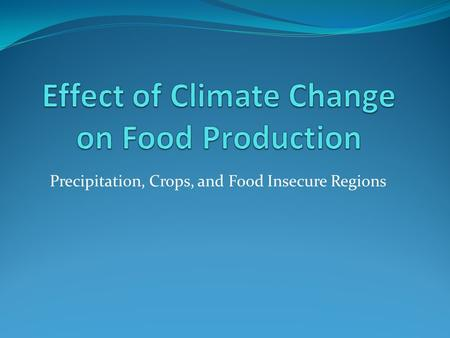 Precipitation, Crops, and Food Insecure Regions. Precipitation Change.