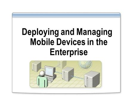 Deploying and Managing Mobile Devices in the Enterprise.