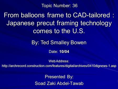 From balloons frame to CAD-tailored : Japanese precut framing technology comes to the U.S. Presented By: Soad Zaki Abdel-Tawab By: Ted Smalley Bowen Web.