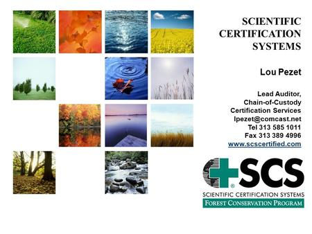 SCIENTIFIC CERTIFICATION SYSTEMS Lou Pezet Lead Auditor, Chain-of-Custody Certification Services Tel 313 585 1011 Fax 313 389 4996