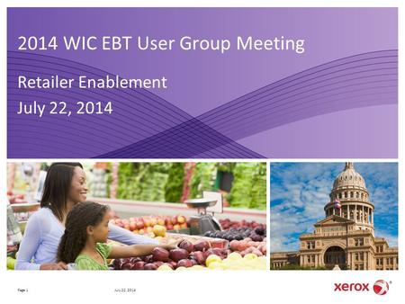 2014 WIC EBT User Group Meeting Retailer Enablement July 22, 2014 Business Group Name Here Page 1July 22, 2014.