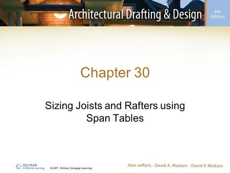 Chapter 30 Sizing Joists and Rafters using Span Tables.