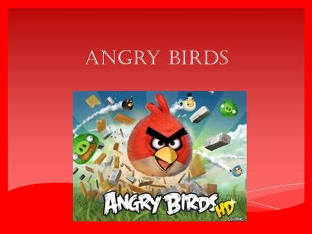 Angry Birds. How was angry birds created??? Well it all started in December in 2009. A company named Rovio Mobile had the great idea, that pigs stole.