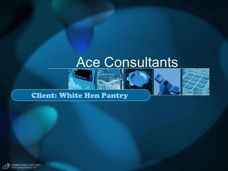Ace Consultants Client: White Hen Pantry. Ace Consultant Team Wanda Chin Mansie Lam Aillisa Orozco San La Tran.