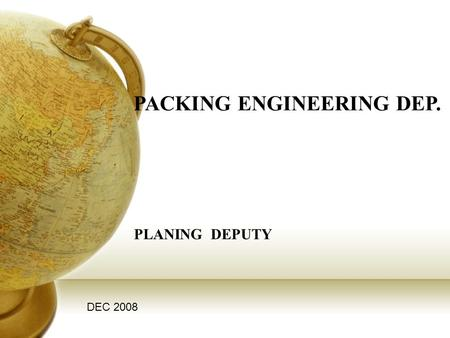 PACKING ENGINEERING DEP. PLANING DEPUTY DEC 2008.