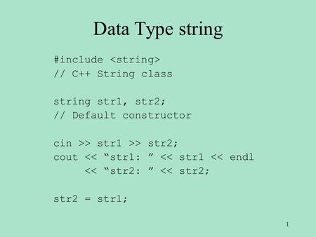 "Data Type string #include // C++ String class string str1, str2; // Default constructor cin >> str1 >> str2; cout << ""str1: "" << str1 << endl << ""str2:"