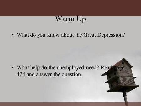 Warm Up What do you know about the Great Depression? What help do the unemployed need? Read page 424 and answer the question.