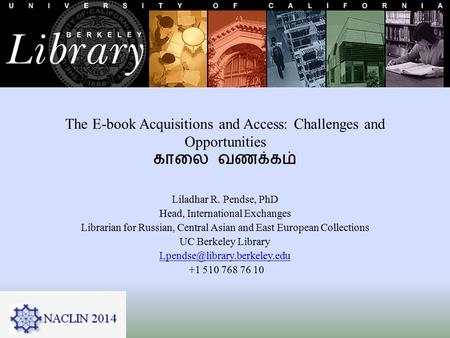 The E-book Acquisitions and Access: Challenges and Opportunities காலை வணக்கம் Liladhar R. Pendse, PhD Head, International Exchanges Librarian for Russian,