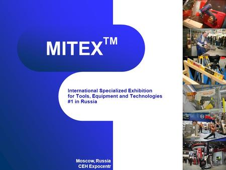 International Specialized Exhibition for Tools, Equipment and Technologies #1 in Russia Moscow, Russia CEH Expocentr MITEX TM.