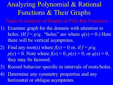 Analyzing Polynomial & Rational Functions & Their Graphs Steps in Analysis of Graphs of Poly-Rat Functions 1)Examine graph for the domain with attention.