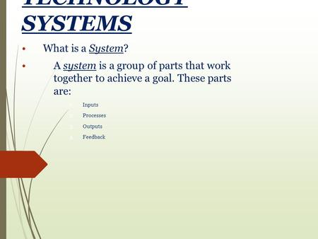 TECHNOLOGY SYSTEMS What is a System?