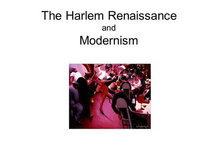 "The Harlem Renaissance and Modernism. What is modern? Why do people like to be on the ""cutting edge""? What does modern mean to you? Is this modern?"