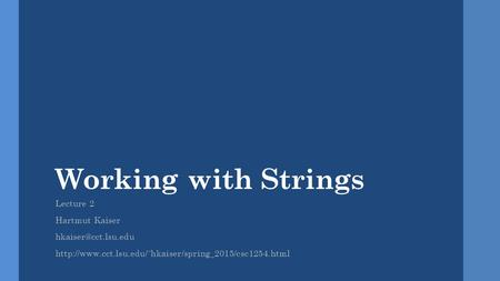 Working with Strings Lecture 2 Hartmut Kaiser