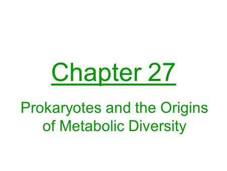 Prokaryotes and the Origins of Metabolic Diversity
