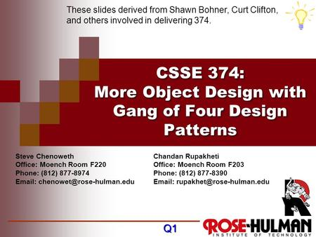 CSSE 374: More Object Design with Gang of Four Design Patterns Steve Chenoweth Office: Moench Room F220 Phone: (812) 877-8974