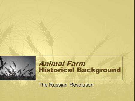 Animal Farm Historical Background The Russian Revolution.