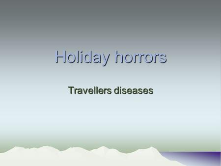 Holiday horrors Travellers diseases. Introduction Over 90% of infections related to short-term travel present within six months of return. Diseases with.
