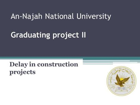 An-Najah National University Graduating project II Delay in construction projects.