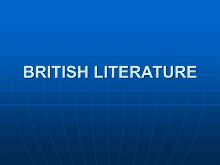 BRITISH LITERATURE. Historical Periods  Old English literature (Anglo-Saxon)  Middle English literature  English Renaissance  Period of Protectorate.