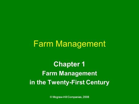 © Mcgraw-Hill Companies, 2008 Farm Management Chapter 1 Farm Management in the Twenty-First Century.
