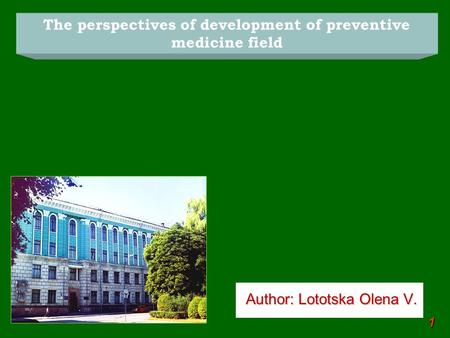 Author: Lototska Olena V. Author: Lototska Olena V. 1 The perspectives <strong>of</strong> development <strong>of</strong> preventive medicine field.