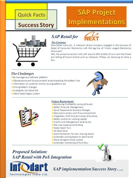 Quick Facts Success Story SAP implementation Success Story….. SAP Retail for The Customer Next Retail India Ltd,. A Videocon Group Company engaged in the.